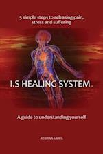 I.S Healing System, a Guide to Understanding Yourself
