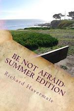 Be Not Afraid-Summer Edition