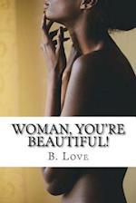 Woman, You're Beautiful!