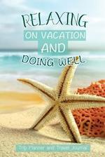 Relaxing on Vacation and Doing Well -Trip Planner and Travel Journal