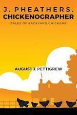 J. Pheathers, Chickenographer (Tales of Backyard Chickens)