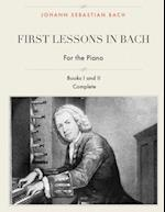 First Lessons in Bach, Books I and II Complete for the Piano
