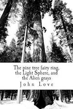 The Pine Tree Fairy Ring, the Light Sphere, and the Alien Grays