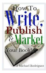 How to Write, Publish & Market Your Book af MR F. Michael Rodriguez