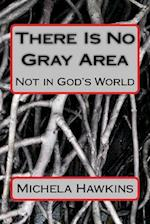 There Is No Gray Area
