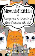 The Mischief Kitties in Bampires & Ghosts & New Friends, Oh My!