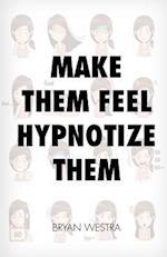 Make Them Feel Hypnotize Them