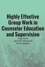 Highly Effective Group Work in Counselor Education and Supervison