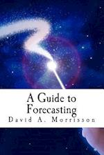 A Guide to Forecasting