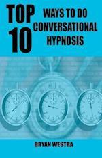Top 10 Ways to Do Conversational Hypnosis