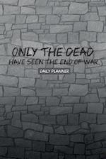 Only the Dead Have Seen the End of War Daily Planner