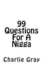 99 Questions for a Nigga