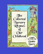 The Collected Nursery Rhymes of Our Childhood