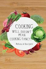 Notes & Recipes-Cooking Well Doesn't Mean Cooking Fancy.