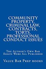 Community Property, Criminal Law, Contracts, Torts, Professional Conduct Issues