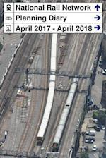 National Rail Network Planning Diary April 2017 - April 2018