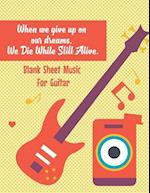 Blank Sheet Music for Guitar-When We Give Up on Our Dreams, We Die While Still a