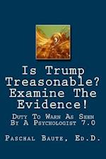 Is Trump Treasonable? Examine the Evidence.