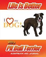 Life Is Better with a Pit Bull Terrier Scrapbook and Journal