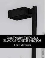 Ordinary Things 4 - Black & White Photos
