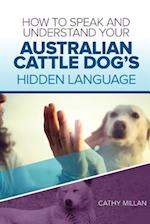 How to Speak and Understand Your Australian Cattle Dog's Hidden Language