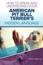 How to Speak and Understand Your American Pit Bull Terrier's Hidden Language