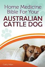 Home Medicine Bible for Your Australian Cattle Dog