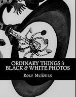 Ordinary Things 3 - Black & White Photos