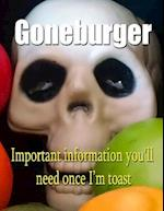 Goneburger - Important Information You'll Need Once I'm Toast