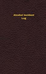 Alcohol Incident Log (Logbook, Journal - 96 Pages, 5 X 8 Inches)