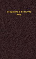 Complaints & Follow Up Log (Logbook, Journal - 96 Pages, 5 X 8 Inches)