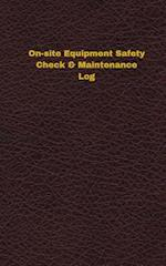 On-Site Equipment Safety Check & Maintenance Log (Logbook, Journal - 96 Pages, 5