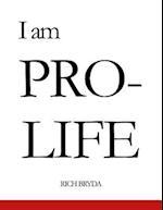 I Am Pro-Life
