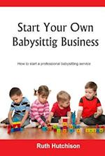 Start Your Own Babysitting Business
