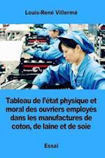 Tableau de L'Etat Physique Et Moral Des Ouvriers Employes Dans Les Manufactures de Coton, de Laine Et de Soie