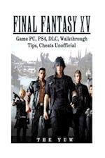 Final Fantasy XV Game PC, Ps4, DLC, Walkthrough Tips, Cheats Unofficial