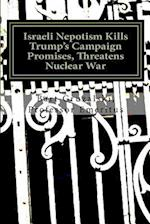 Israeli Nepotism Killstrump's Campaign Promises, Threatens Nuclear War