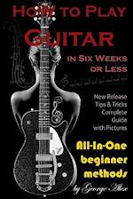 How to Play Guitar in Six Weeks or Less