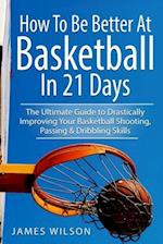 How to Be Better at Basketball in 21 Days af James Wilson