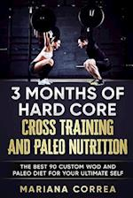 3 Months of Hard Core Cross Training and Paleo Nutrition