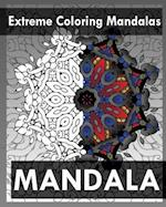 Extreme Coloring Mandalas (for Balance, Harmony and Spiritual Well-Being)