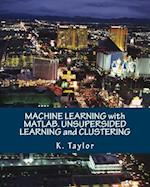 Machine Learning with MATLAB. Unsupersided Learning and Clustering