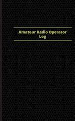 Amateur Radio Operator Log (Logbook, Journal - 96 Pages, 5 X 8 Inches)