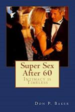 Super Sex After 60 - Intimacy Is Timeless