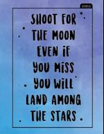 Shoot for the Moon Even If You Miss You Will Land Among the Stars