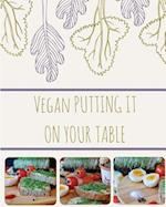 Vegan Putting It on Your Table