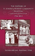 The History of St. Joseph's/Marian Community Hospital, Carbondale, Pennsylvania, 1926-2013