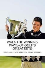 Walk the Winning Ways of Golf's Greatests