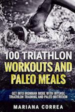 100 Triathlon Workouts and Paleo Meals