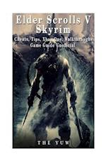 Elder Scrolls V Skyrim Cheats, Tips, Xbox One, Walkthroughs, Game Guide Unoffici